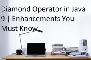 Diamond Operator in Java 9 | Enhancements You Must Know